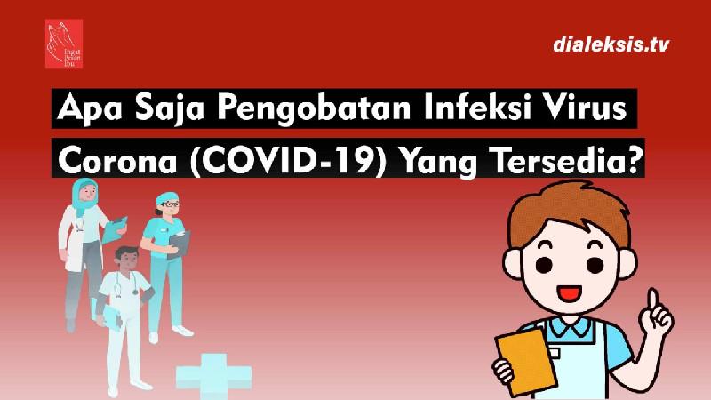 Apa Saja Pengobatan Infeksi Virus Corona COVID-19 yang Tersedia?