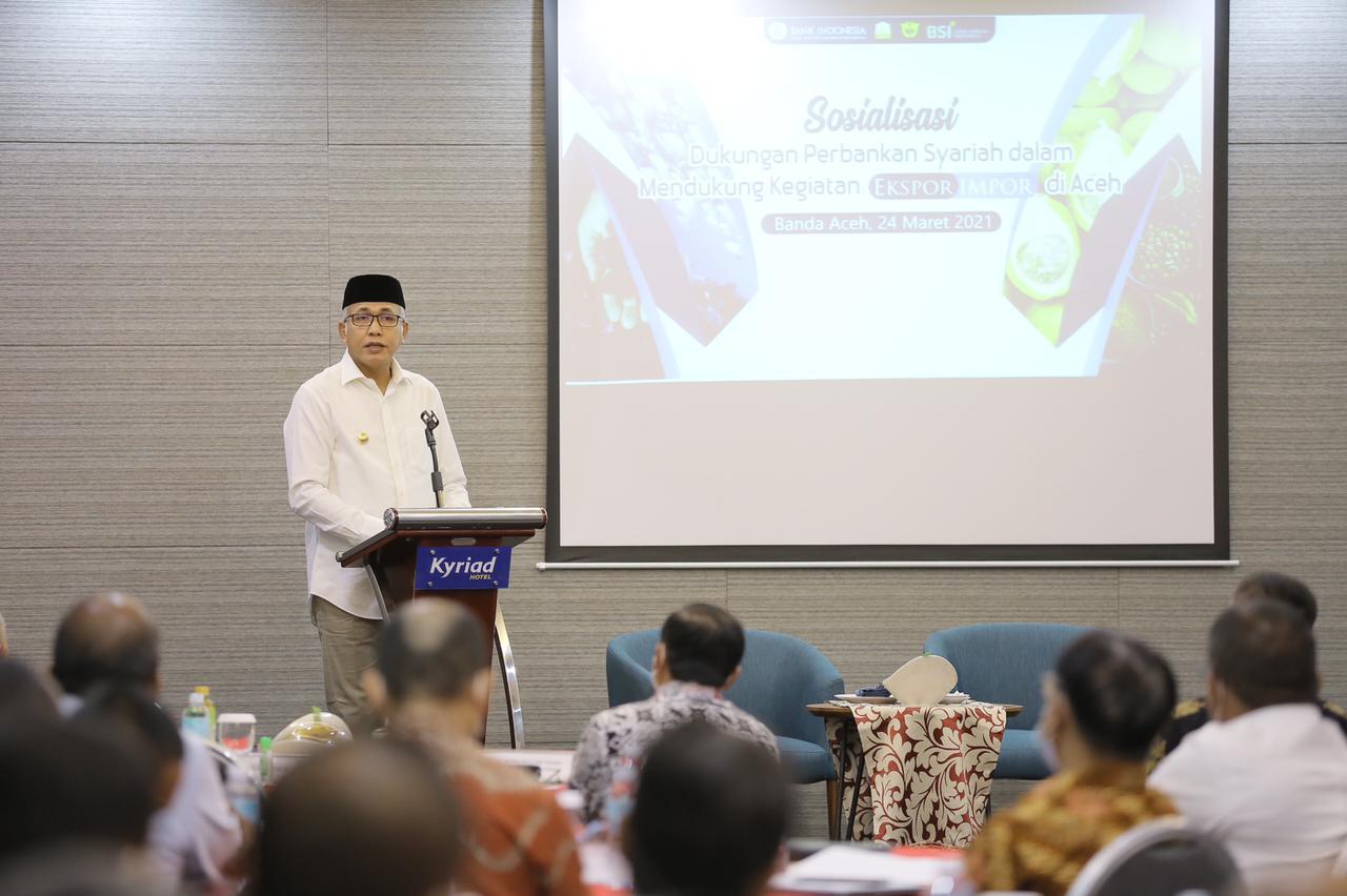 Gubernur Ajak Perbankan Syariah Sediakan Fasilitas dan Layanan Bagi Eksportir dan Importir di Aceh